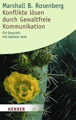 Konflikte lösen durch Gewaltfreie Kommunikation - Rosenberg, Marshall B.