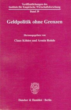 Geldpolitik ohne Grenzen. - Köhler, Claus / Rohde, Armin (Hgg.)