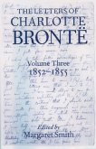 The Letters of Charlotte Brontë: With a Selection of Letters by Family and Friends, Volume III: 1852-1855