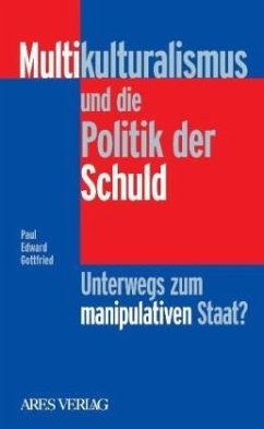 Multikulturalismus und die Politik der Schuld - Gottfried, Paul E.