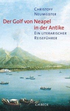 Der Golf von Neapel in der Antike - Neumeister, Christoff