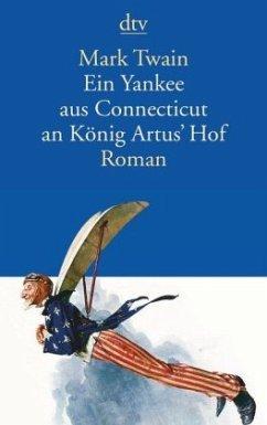 Ein Yankee aus Connecticut an König Artus' Hof - Twain, Mark