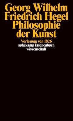 Georg Wilhelm Friedrich Hegel - Philosophie der Kunst - Hegel, Georg Wilhelm Friedrich