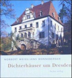 Dichterhäuser um Dresden - Weiß, Norbert; Wonneberger, Jens