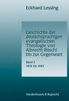 Geschichte der deutschsprachigen evangelischen Theologie von Albrecht Ritschl bis zur Gegenwart, 1918 - 1945 - Lessing, Eckhard