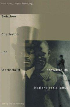 Zwischen Charleston und Stechschritt. Schwarze im Nationalsozialismus - Martin, Peter / Alonzo, Christine i.A. d. NS-Dokumentationszentrums KölnHrsg.)
