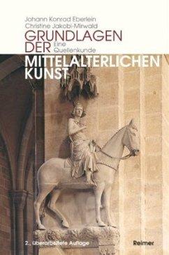Grundlagen der mittelalterlichen Kunst - Eberlein, Johann K.; Jakobi-Mirwald, Christine