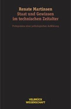 Staat und Gewissen im technischen Zeitalter - Martinsen, Renate