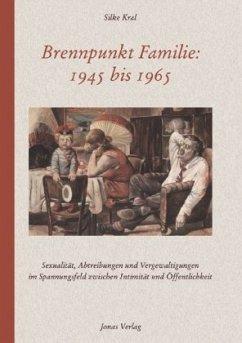 Brennpunkt Familie: 1945 bis 1965 - Kral, Silke