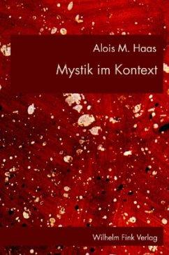 Mystik im Kontext - Haas, Alois M.