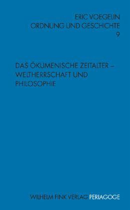 Ordnung und Geschichte 9. Das Ökumenische Zeitalter - Weltherrschaft und Philosophie - Voegelin, Eric