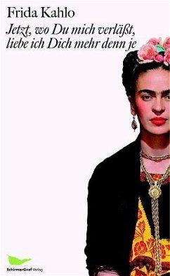 Jetzt, wo Du mich verläßt, liebe ich Dich mehr denn je - Kahlo, Frida