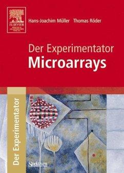 Der Experimentator. Microarrays - Müller, Hans-Joachim; Röder, Thomas