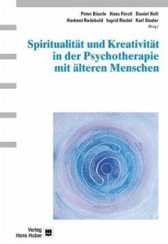 Spiritualität und Kreativität in der Psychotherapie mit älteren Menschen - Bäurle, Peter / Hans Förstl / Daniel Hell u.a.