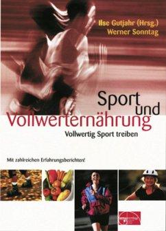 Sport und Vollwerternährung - Gutjahr, Ilse; Sonntag, Werner