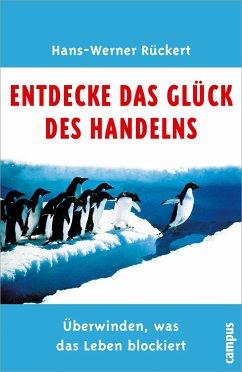 Entdecke das Glück des Handelns - Rückert, Hans-Werner