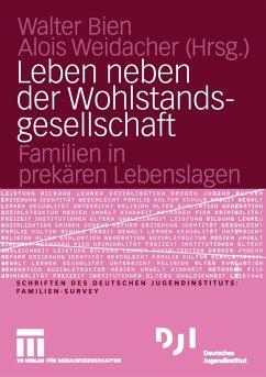 Leben neben der Wohlstandsgesellschaft - Bien, Walter / Weidacher, Alois (Hgg.)