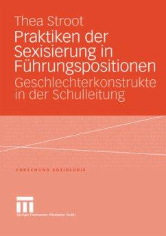 Praktiken der Sexisierung in Führungspositionen - Stroot, Thea