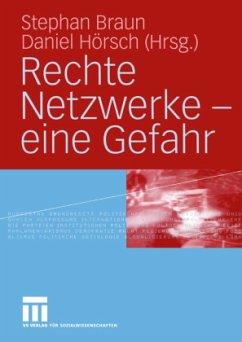 Rechte Netzwerke - eine Gefahr - Braun, Stephan / Hoersch, Daniel (Hgg.)