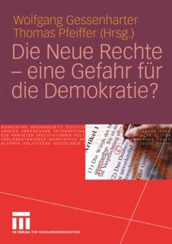 Die Neue Rechte - eine Gefahr für die Demokratie? - Gessenharter, Wolfgang / Pfeiffer, Thomas (Hgg.)