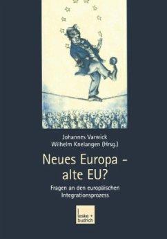 Neues Europa - alte EU? - Varwick, Johannes / Knelangen, Wilhelm (Hgg.)