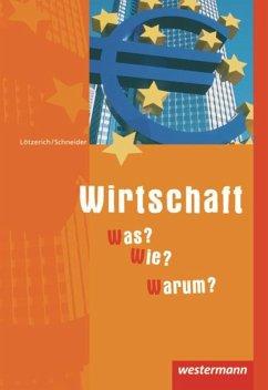 Wirtschaft - Was? Wie? Warum? Schülerbuch - Lötzerich, Roland; Schneider, Peter J.