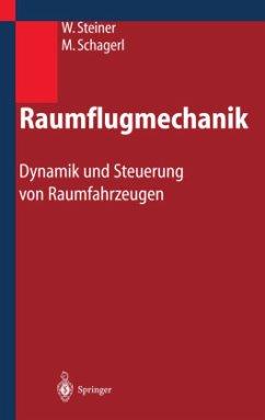 Raumflugmechanik - Steiner, Wolfgang; Schagerl, Martin