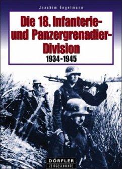Die 18. Infanterie- und Panzergrenadierdivision 1934-1945 - Engelmann, Joachim