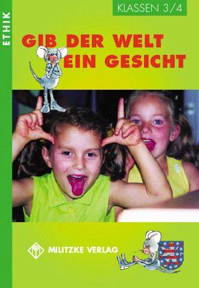 Gib der Welt ein Gesicht. Thüringen Klassen 3 / 4 - Brüning, Barbara