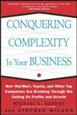 Conquering Complexity in Your Business: How Wal-Mart, Toyota, and Other Top Companies Are Breaking Through the Ceiling on Profits and Growth: How Wal-