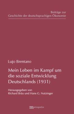 Mein Leben im Kampf um die soziale Entwicklung Deutschlands (1931) - Brentano, Lujo