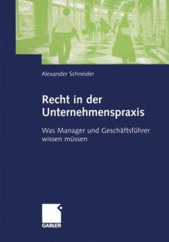 Recht in der Unternehmenspraxis - Schneider, Alexander