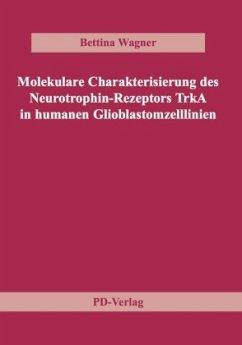 Molekulare Charakterisierung des Neurotrophin-Rezeptors TrkA in humanen Glioblastomzelllinien - Wagner, Bettina