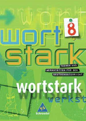 Wortstark. SprachLeseBuch 8. Neubearbeitung. Rechtschreibung 2006. Hamburg, Hessen, Nordrhein-Westfalen, Rheinland-Pfalz, Schleswig-Holstein