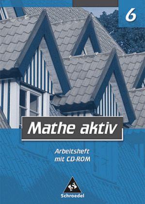 Mathe aktiv 6. Arbeitsheft mit CD-ROM. Bayern. Hauptschule