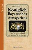 Der Pfarrgockel und die übrigen Verhandlungen / Königlich Bayerisches Amtsgericht