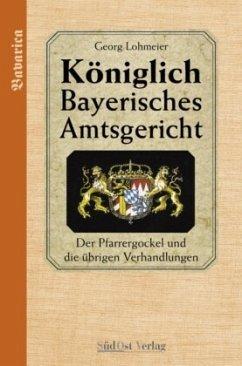 Der Pfarrgockel und die übrigen Verhandlungen / Königlich Bayerisches Amtsgericht - Lohmeier, Georg