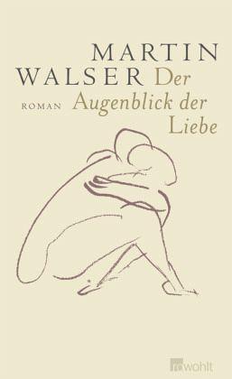 Der Augenblick der Liebe - Walser, Martin