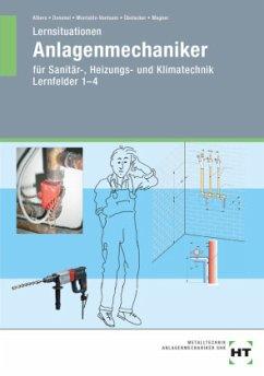 Lernsituationen für Anlagemechaniker für Sanität,- Heizungs- und Klimatechnik. Lernfelder 1-4