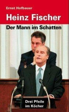 Heinz Fischer - Der Mann im Schatten