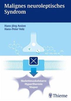 Malignes neuroleptisches Syndrom - Assion, Hans-Jörg; Volz, Hans-Peter