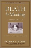 The Death by Meeting: A Leadership Fable... About Solv Ing the Most Painful Problem in Business