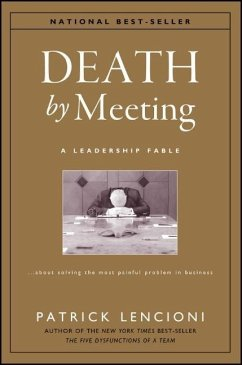 The Death by Meeting: A Leadership Fable... About Solv Ing the Most Painful Problem in Business - Lencioni, Patrick M.
