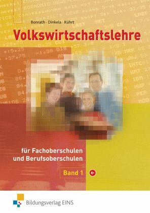Volkswirtschaftslehre 1. Lehrbuch. Bayern Bd.1 - Bonrath, Thomas; Dinkela, Anke; Kührt, Peter