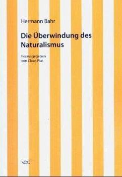 Die Überwindung des Naturalismus - Bahr, Hermann