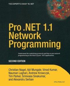 Pro .NET 1.1 Network Programming - Krowczyk, Andrew; Kumar, Vinod; Laghari, Nauman; Mungale, Ajit; Nagel, Christian; Parker, Tim; Serban, Alexandru; Sivakumar, Srinivasa