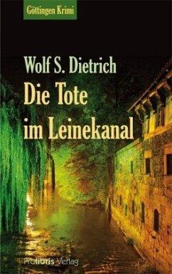 Die Tote im Leinekanal - Dietrich, Wolf S.