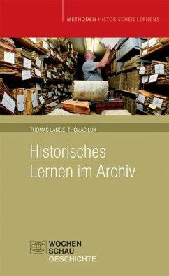 Historisches Lernen im Archiv - Lange, Thomas;Lux, Thomas