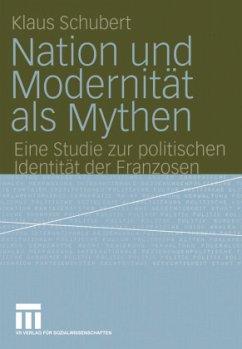 Nation und Modernität als Mythen - Schubert, Klaus