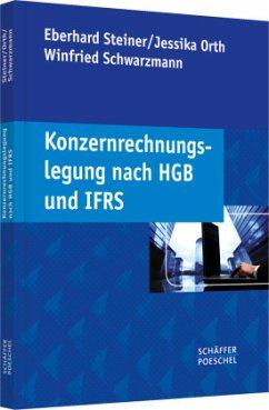 Konzernrechnungslegung nach HGB und IFRS - Steiner, Eberhard; Orth, Jessika; Schwarzmann, Winfried